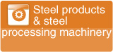 steel products & steel processing machinery